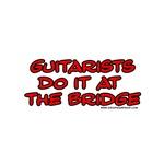 Guitarists do it at the bridge