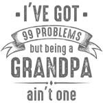 99 Problems Funny Grandpa