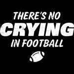 No Crying In Football