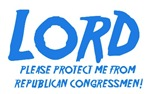 Lord!  Please Protect me from Republican Congressm