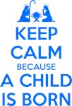 Keep Calm because a Child is Born