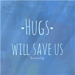 Hugs Will Save Us