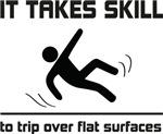 Takes skill