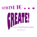 I Resolve To . . . Create!