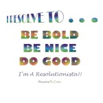I Resolve To . . . Be Bold!