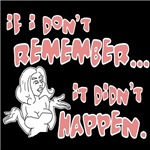 if I don't remember, It didn't happen (Dark shirts