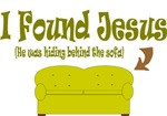 I Found Jesus - He Was Behind The Sofa