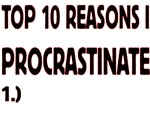 Top 10 Reason's I Procrastinate