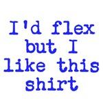 I'd flex but I like this shirt (blue text)