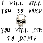 I Will Kill You Shirts