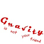 Gravity Is Not Your Friend