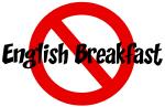 Anti English Breakfast