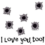 Bullets I love You Too