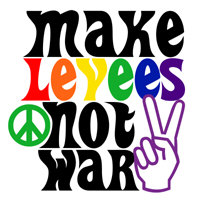 MAKE LEVEES NOT WAR