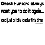 Ghost Hunters Do It - Again and Louder