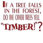 If a Tree Falls In Forest Other Trees Yell Timber