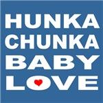 Hunka Chunka...