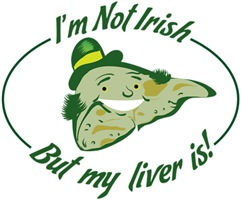 I'm Not Irish, But My Liver Is!