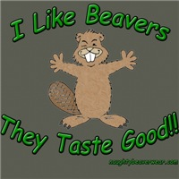 I Like Beavers They Taste Good!!