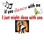 If you dance with me I might just sleep with you