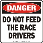 DANGER:  DO NOT FEED<br/>THE RACE DRIVERS