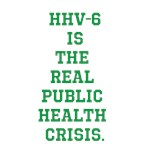 HHV-6 IS THE REAL PUBLIC HEALTH CRISIS