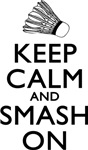 Badminton Keep Calm And Smash On