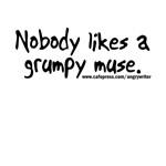 Nobody Likes a Grumpy Muse