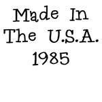 MADE IN U.S.A. 1985
