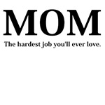 MOM THE HARDEST JOB YOU'LL EVER LOVE