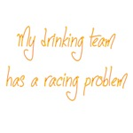 My Drinking Team Has A Racing Problem