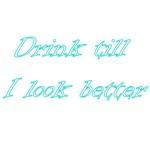 Drink Till I Look Better