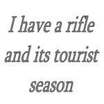I Have A Rifle And It's Tourist Season