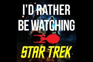 I'd Rather Be Watching Star Trek