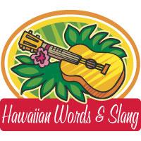 Hawaiian Words & Pidgin Slang
