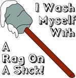 I Wash Myself With A Rag On A Stick