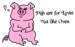 PIGS ARE FOR LOVIN' -NOT THE OVEN