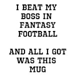 I beat my boss in Fantasy Football