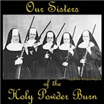 Our Sisters of the Holy Powder Burn