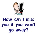 How Can I Miss You..Go Away