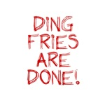 Ding Fries Are Done!