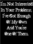 I'm not interested in your problems ... (wht) Apar