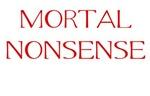 Mortal Nonsense
