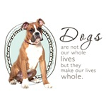 Dogs Make Our Lives Whole (Boxer)