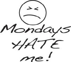 Mondays Hate Me!