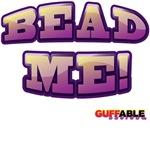 BEAD ME!