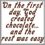 On the first day, God created chocolate...