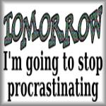 Tomorrow, I'm going to stop procrastinating