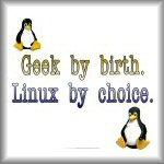 Geek by birth. Linux by choice.