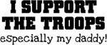Support our Troops... especially my daddy